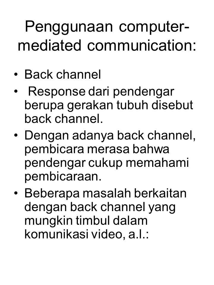 Penggunaan computer- mediated communication: Back channel Response dari pendengar berupa gerakan tubuh disebut back channel. Dengan adanya back channe