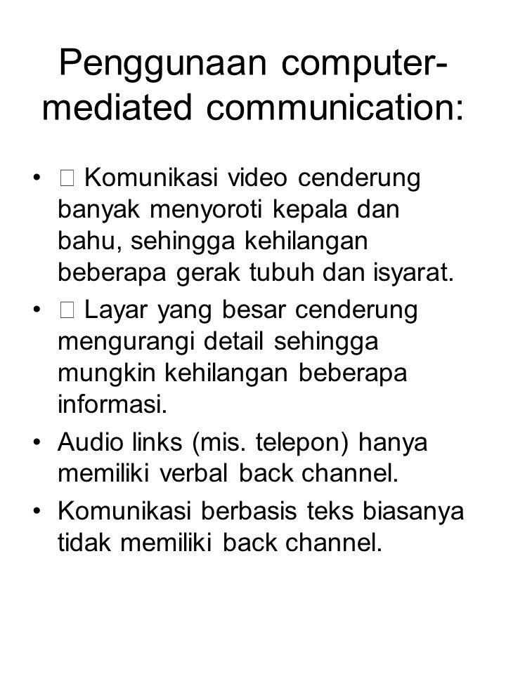 Penggunaan computer- mediated communication: ƒ Komunikasi video cenderung banyak menyoroti kepala dan bahu, sehingga kehilangan beberapa gerak tubuh d
