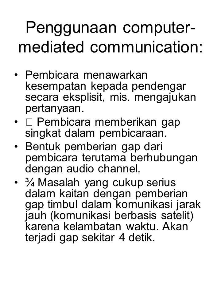 Pembicara menawarkan kesempatan kepada pendengar secara eksplisit, mis. mengajukan pertanyaan. ƒ Pembicara memberikan gap singkat dalam pembicaraan. B