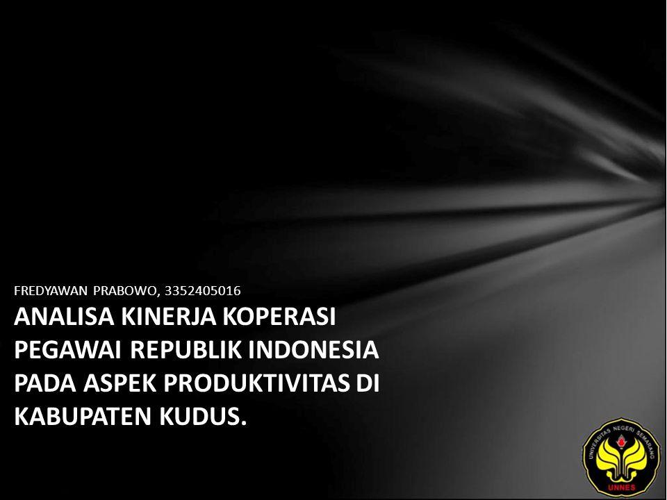 FREDYAWAN PRABOWO, 3352405016 ANALISA KINERJA KOPERASI PEGAWAI REPUBLIK INDONESIA PADA ASPEK PRODUKTIVITAS DI KABUPATEN KUDUS.