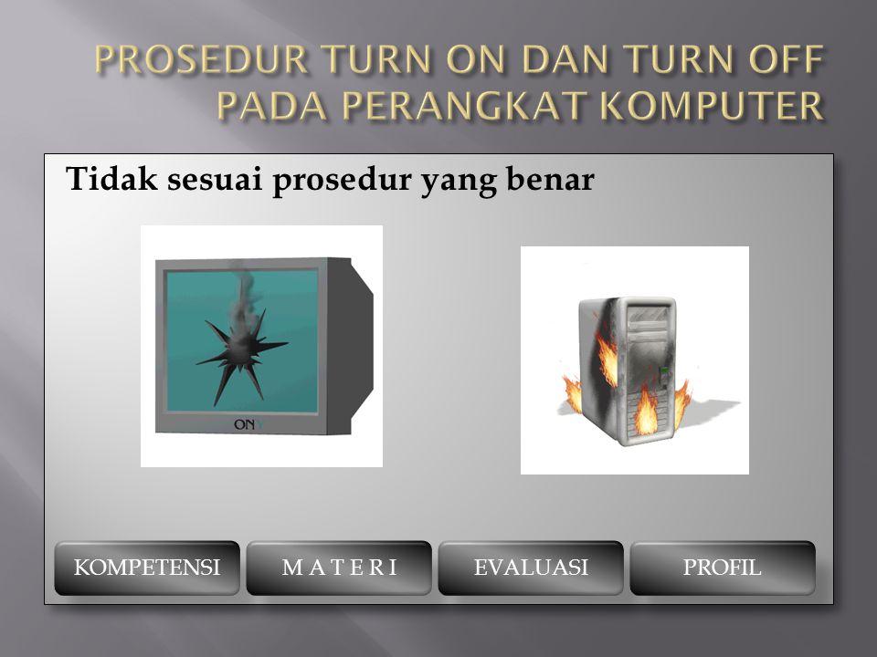 Prosedur melakukan turn off Shutdown Prosedur merupakan prosedur untuk memutuskan segala perangkat keras yang sedang aktif di CPU yang dikoordinasikan