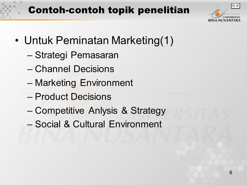 6 Contoh-contoh topik penelitian Untuk Peminatan Marketing(1) –Strategi Pemasaran –Channel Decisions –Marketing Environment –Product Decisions –Compet