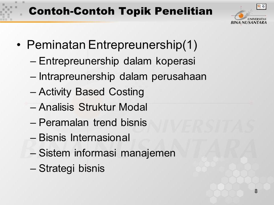 9 Topik-Topik Penelitian Bisnis Peminatan Entrepreunership(2) –Teknik penilaian kinerja –Studi kelayakan bisnis –Entrepreunership dan inovasi –Entrepreunership on small business –Analisis Laporan Keuangan –Inflasi dan Penentuan Pricing –Penerapan Balance ScoreCard