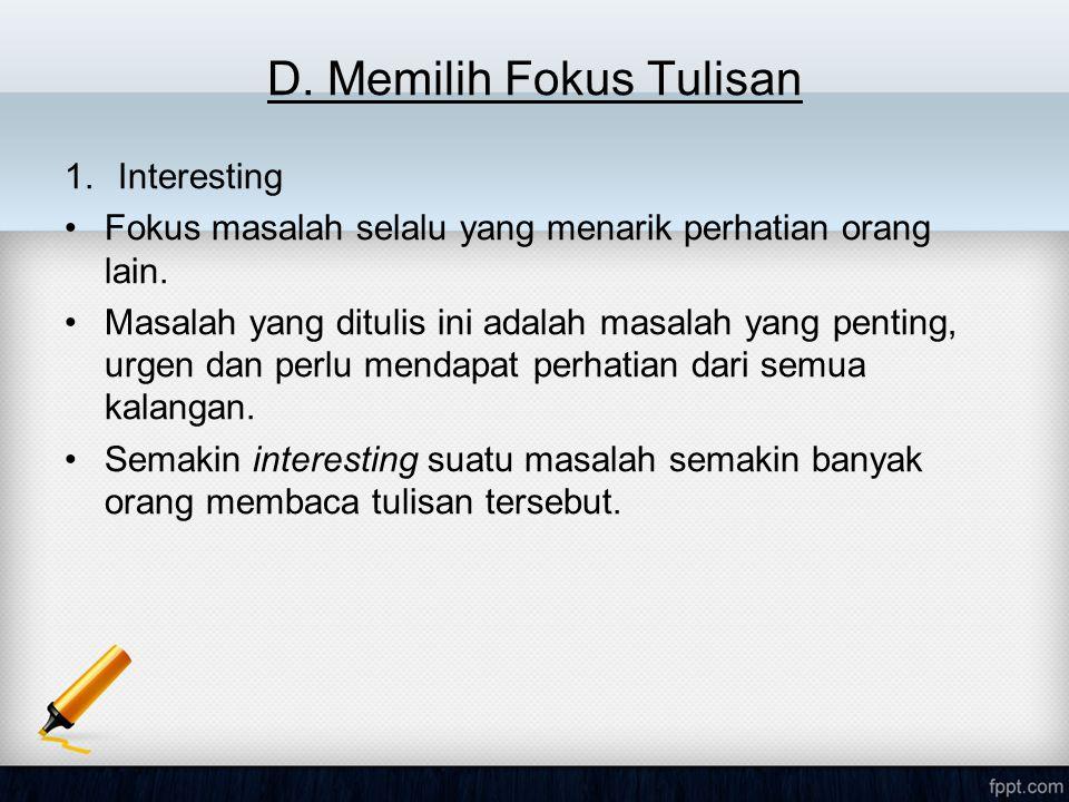 D.Memilih Fokus Tulisan 1.Interesting Fokus masalah selalu yang menarik perhatian orang lain.