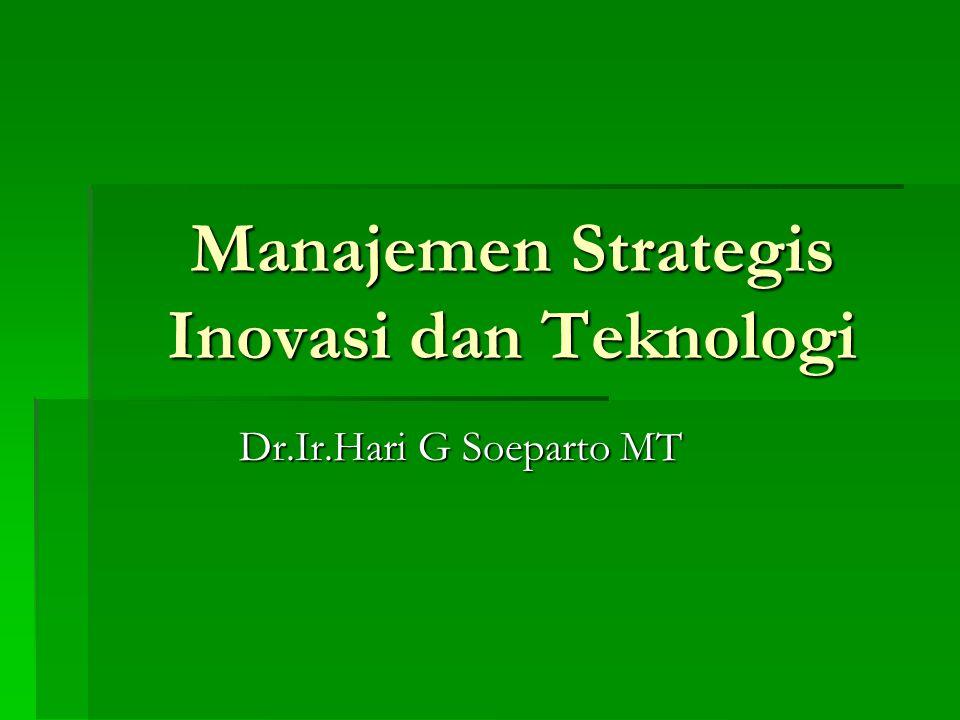 Manajemen Strategis Inovasi dan Teknologi Dr.Ir.Hari G Soeparto MT