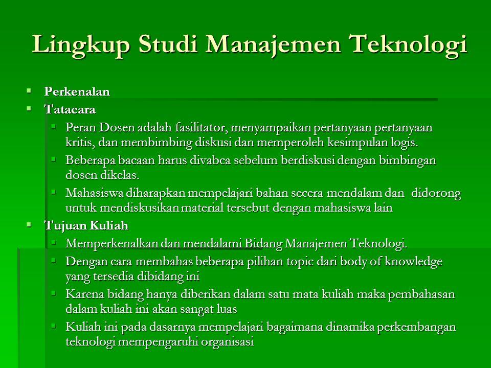 Lingkup Studi Manajemen Teknologi  Perkenalan  Tatacara  Peran Dosen adalah fasilitator, menyampaikan pertanyaan pertanyaan kritis, dan membimbing diskusi dan memperoleh kesimpulan logis.