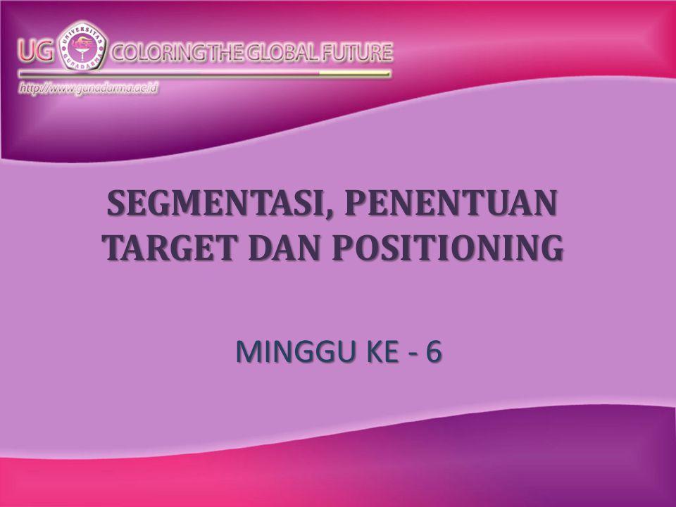 SEGMENTASI, PENENTUAN TARGET DAN POSITIONING MINGGU KE - 6