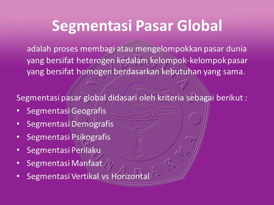 Segmentasi Pasar Global adalah proses membagi atau mengelompokkan pasar dunia yang bersifat heterogen kedalam kelompok-kelompok pasar yang bersifat homogen berdasarkan kebutuhan yang sama.