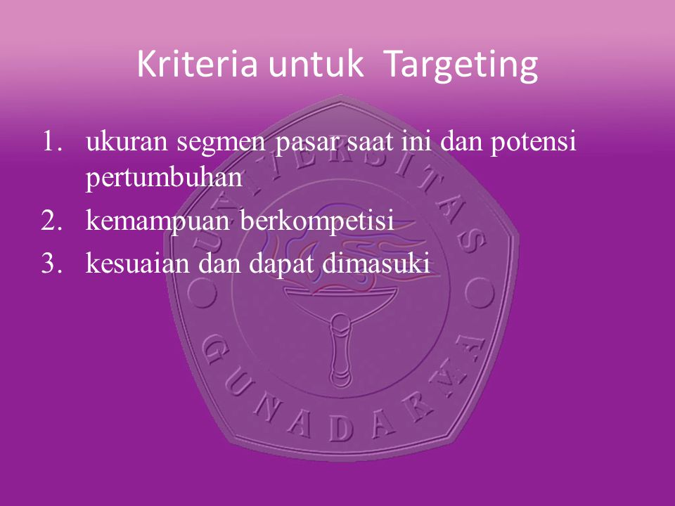Kriteria untuk Targeting 1.ukuran segmen pasar saat ini dan potensi pertumbuhan 2.kemampuan berkompetisi 3.kesuaian dan dapat dimasuki