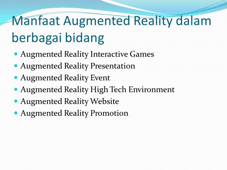 Manfaat Augmented Reality dalam berbagai bidang Augmented Reality Interactive Games Augmented Reality Presentation Augmented Reality Event Augmented Reality High Tech Environment Augmented Reality Website Augmented Reality Promotion