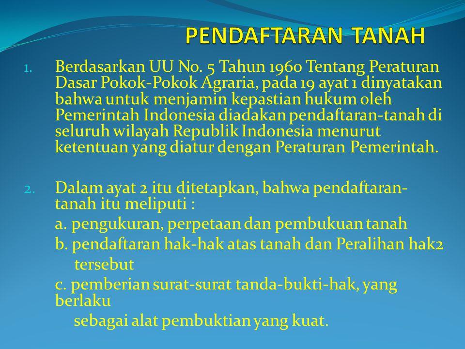 1. Berdasarkan UU No. 5 Tahun 1960 Tentang Peraturan Dasar Pokok-Pokok Agraria, pada 19 ayat 1 dinyatakan bahwa untuk menjamin kepastian hukum oleh Pe