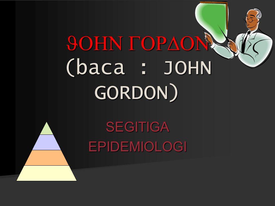 SEGITIGAEPIDEMIOLOGI JOHN GORDON (baca : JOHN GORDON)