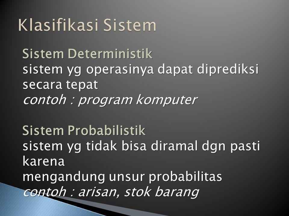 Sistem Deterministik sistem yg operasinya dapat diprediksi secara tepat contoh : program komputer Sistem Probabilistik sistem yg tidak bisa diramal dg