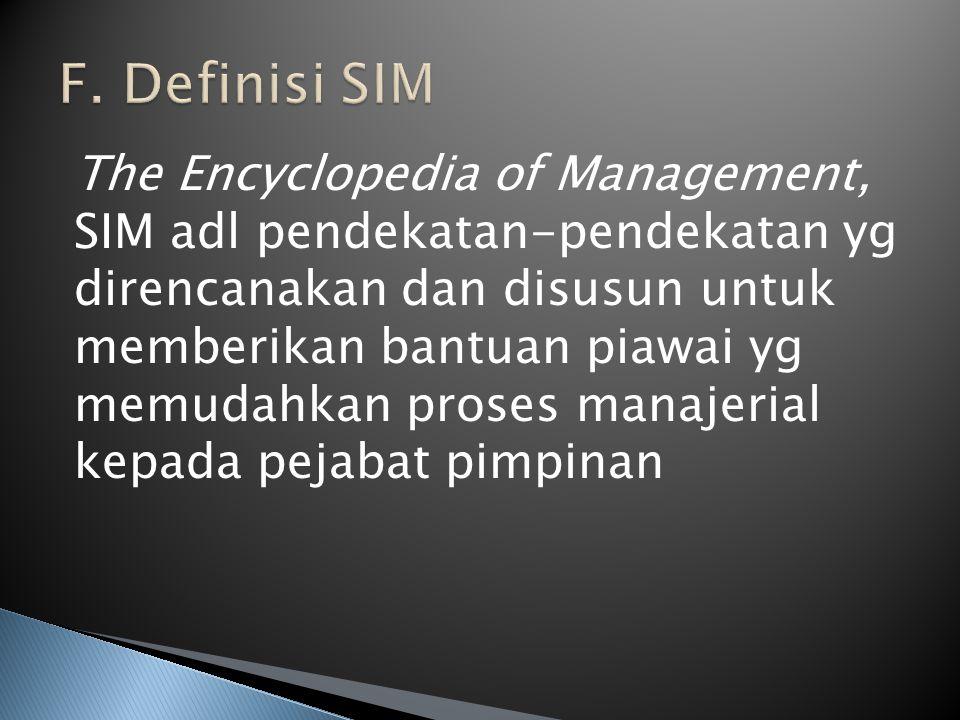 The Encyclopedia of Management, SIM adl pendekatan-pendekatan yg direncanakan dan disusun untuk memberikan bantuan piawai yg memudahkan proses manajer