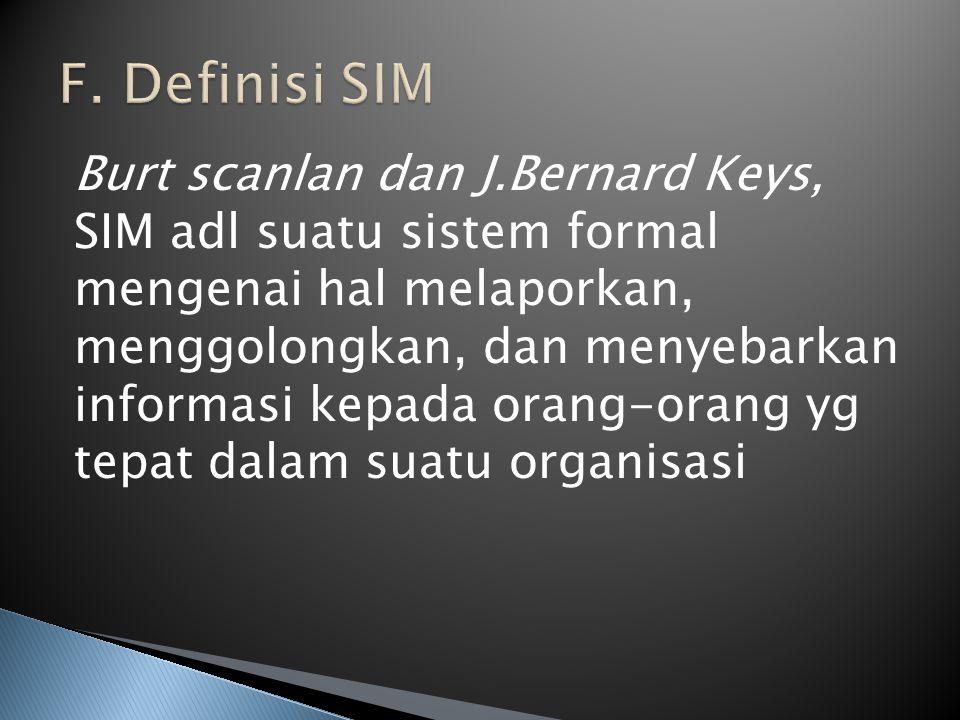 Burt scanlan dan J.Bernard Keys, SIM adl suatu sistem formal mengenai hal melaporkan, menggolongkan, dan menyebarkan informasi kepada orang-orang yg t
