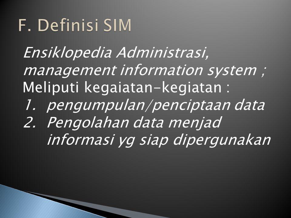 Ensiklopedia Administrasi, management information system ; Meliputi kegaiatan-kegiatan : 1.pengumpulan/penciptaan data 2.Pengolahan data menjad inform