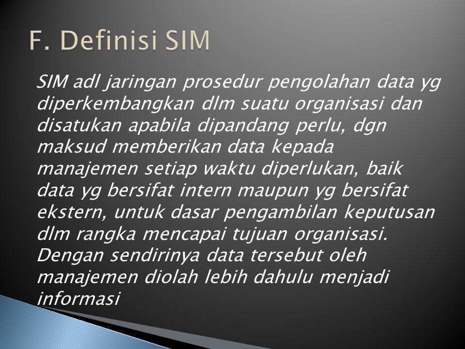 SIM adl jaringan prosedur pengolahan data yg diperkembangkan dlm suatu organisasi dan disatukan apabila dipandang perlu, dgn maksud memberikan data ke