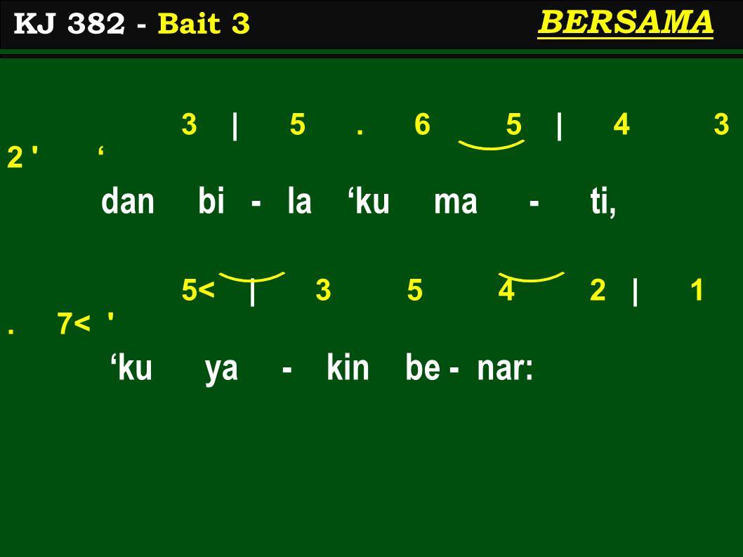 3 | 5. 6 5 | 4 3 2 ' dan bi - la 'ku ma - ti, 5< | 3 5 4 2 | 1.