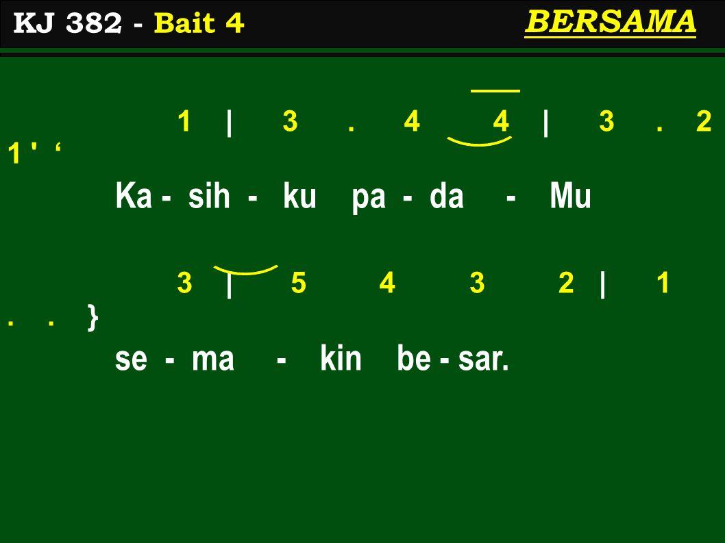 1 | 3. 4 4 | 3. 2 1 ' Ka - sih - ku pa - da - Mu 3 | 5 4 3 2 | 1..