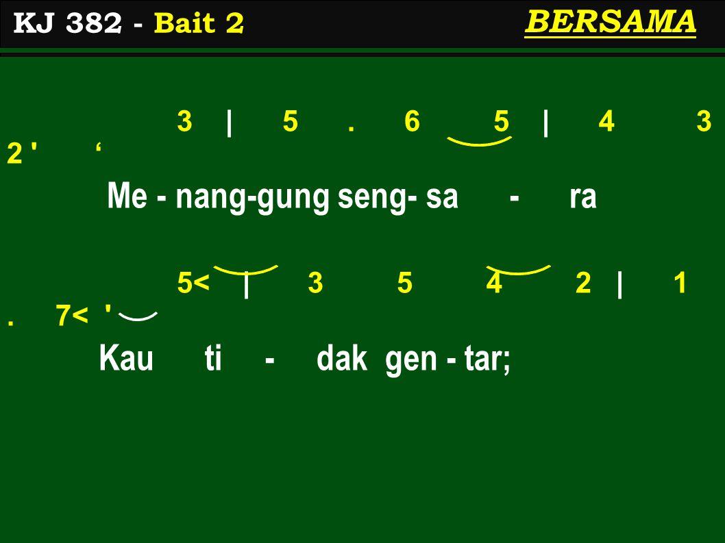 3 | 5. 6 5 | 4 3 2 ' Me - nang-gung seng- sa - ra 5< | 3 5 4 2 | 1.