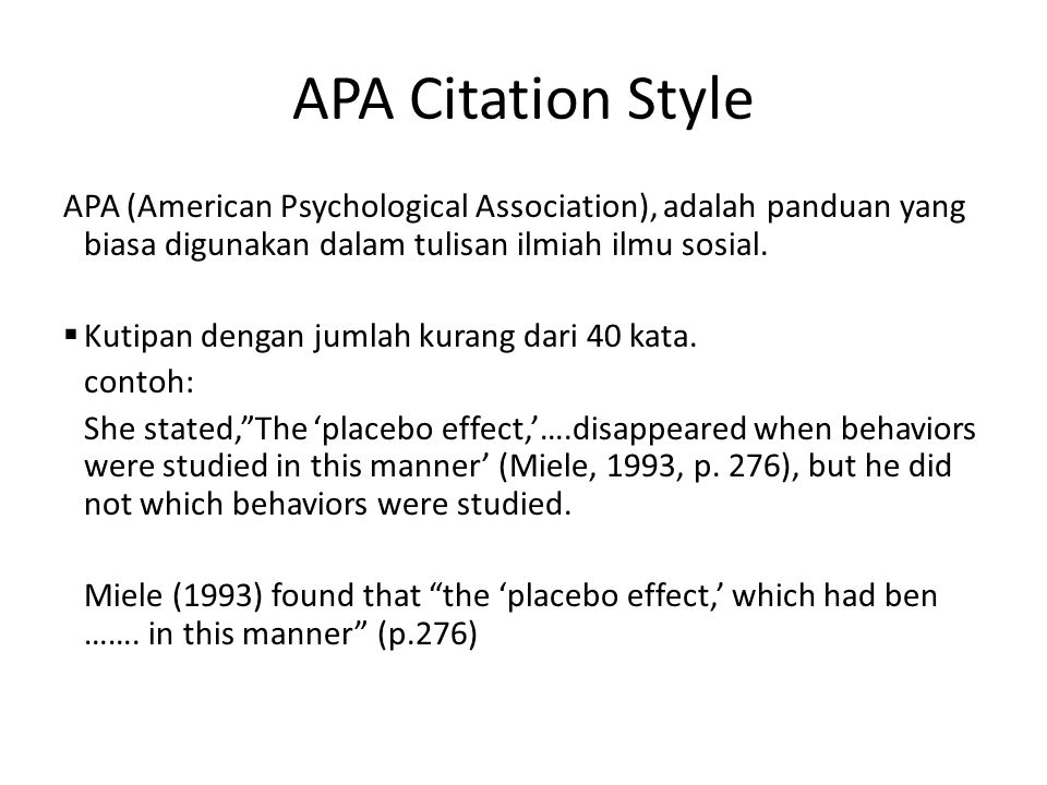 Kutipan dengan jumlah kata lebih dari 40 kata Contoh : Miele (1993) found the following: The placebo effect, which had been verified in previous studies, disappeared when behaviors were studied in this manner.