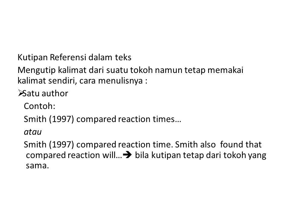 Kutipan Referensi dalam teks Mengutip kalimat dari suatu tokoh namun tetap memakai kalimat sendiri, cara menulisnya :  Satu author Contoh: Smith (1997) compared reaction times… atau Smith (1997) compared reaction time.