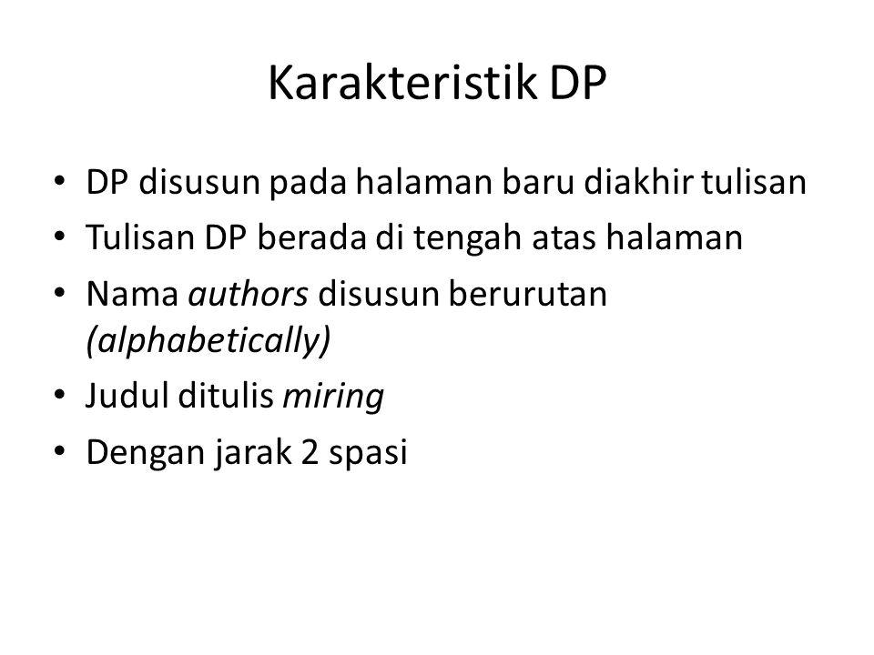 Karakteristik DP DP disusun pada halaman baru diakhir tulisan Tulisan DP berada di tengah atas halaman Nama authors disusun berurutan (alphabetically)