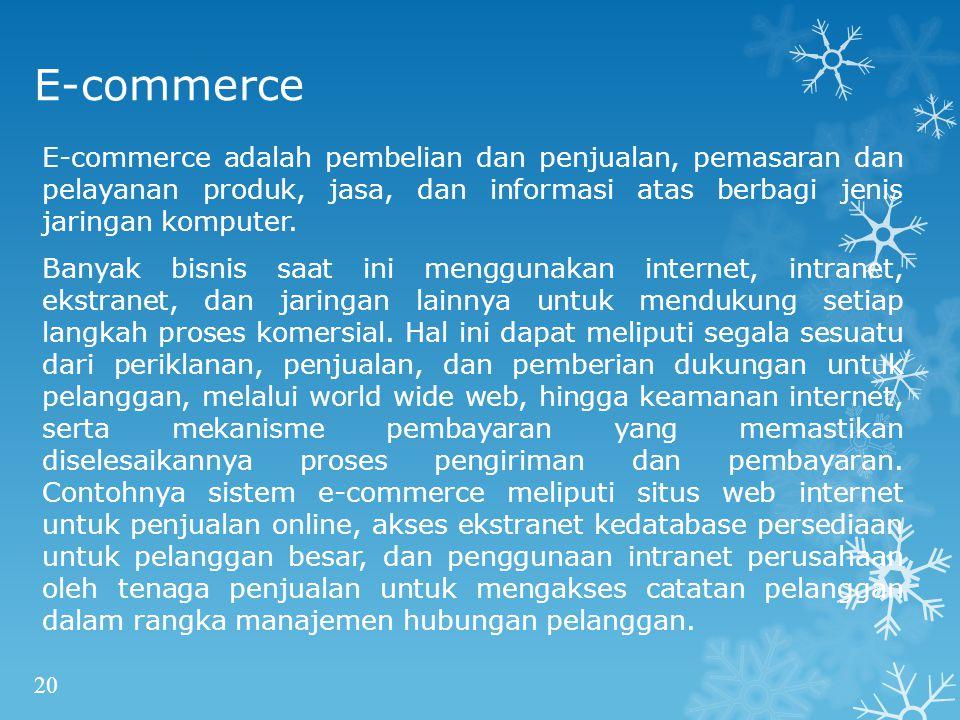 E-commerce E-commerce adalah pembelian dan penjualan, pemasaran dan pelayanan produk, jasa, dan informasi atas berbagi jenis jaringan komputer.