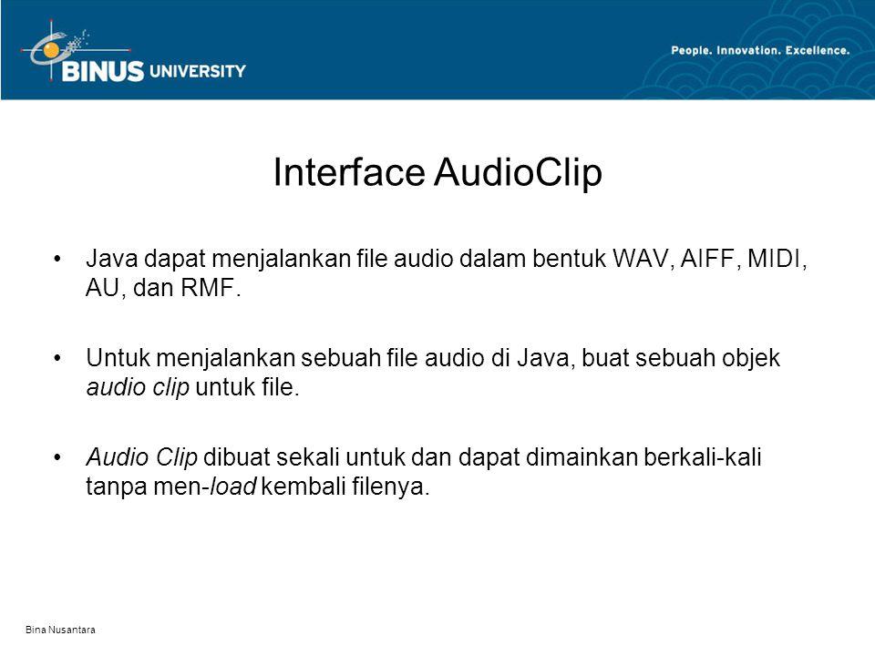 Interface AudioClip Untuk membuat objek AudioClip menggunakan fungsi statik newAudioClip() dari kelas java.applet.Applet AudioClip audioObj = Applet.newAudioClip(url); Dimana, url : alamat nama file.