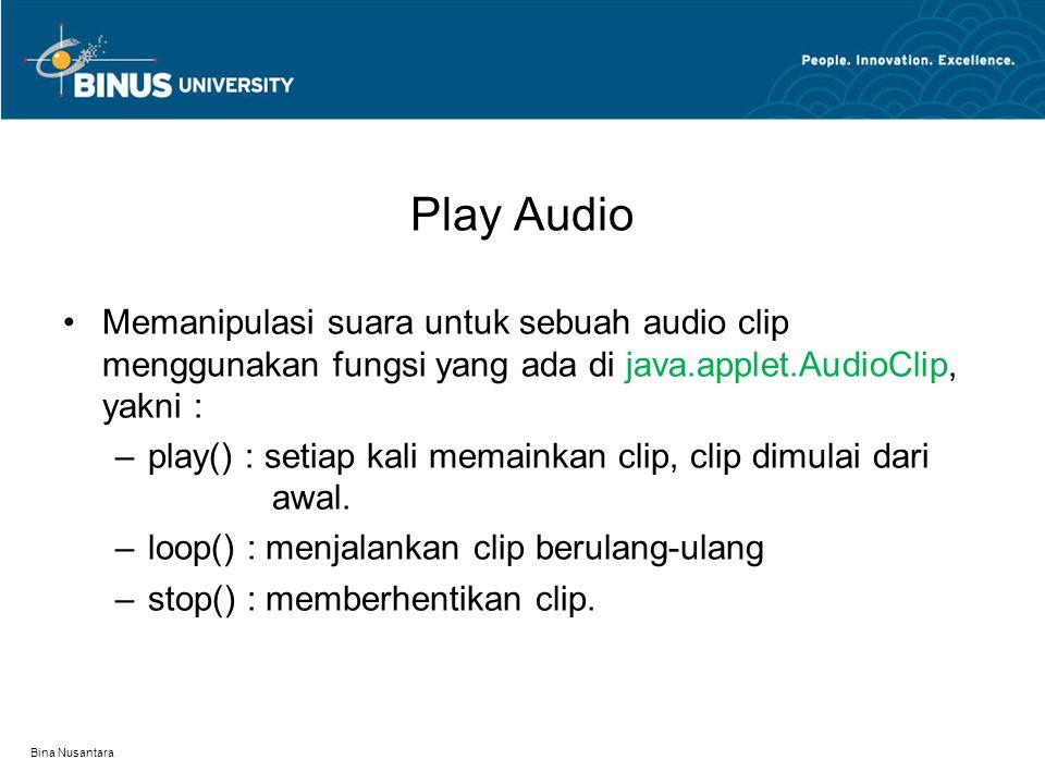 Play Audio Memanipulasi suara untuk sebuah audio clip menggunakan fungsi yang ada di java.applet.AudioClip, yakni : –play() : setiap kali memainkan cl