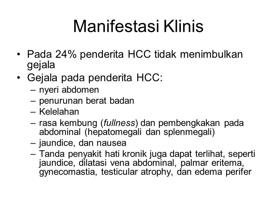 Manifestasi Klinis Pada 24% penderita HCC tidak menimbulkan gejala Gejala pada penderita HCC: –nyeri abdomen –penurunan berat badan –Kelelahan –rasa k