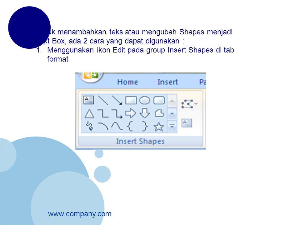 www.company.com Untuk menambahkan teks atau mengubah Shapes menjadi Text Box, ada 2 cara yang dapat digunakan : 1.Menggunakan ikon Edit pada group Ins