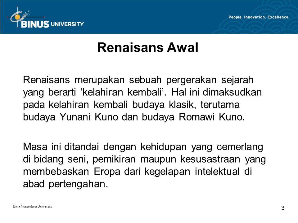 Bina Nusantara University 3 Renaisans Awal Renaisans merupakan sebuah pergerakan sejarah yang berarti 'kelahiran kembali'. Hal ini dimaksudkan pada ke