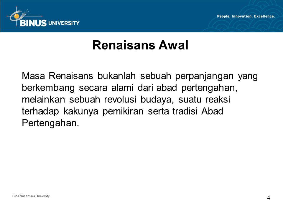 Bina Nusantara University 4 Renaisans Awal Masa Renaisans bukanlah sebuah perpanjangan yang berkembang secara alami dari abad pertengahan, melainkan s
