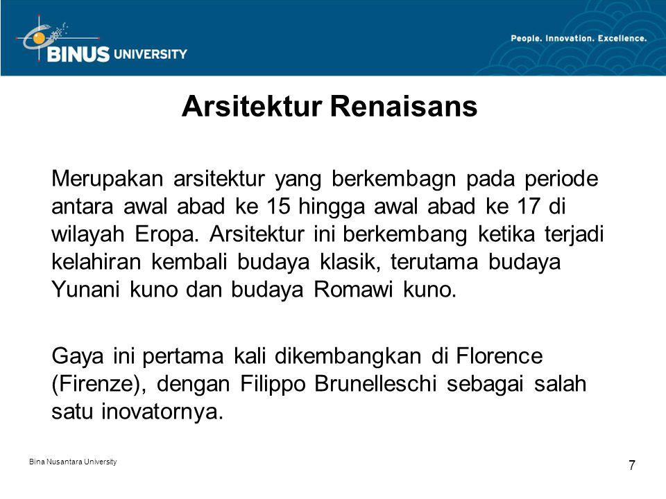 Bina Nusantara University 7 Arsitektur Renaisans Merupakan arsitektur yang berkembagn pada periode antara awal abad ke 15 hingga awal abad ke 17 di wi