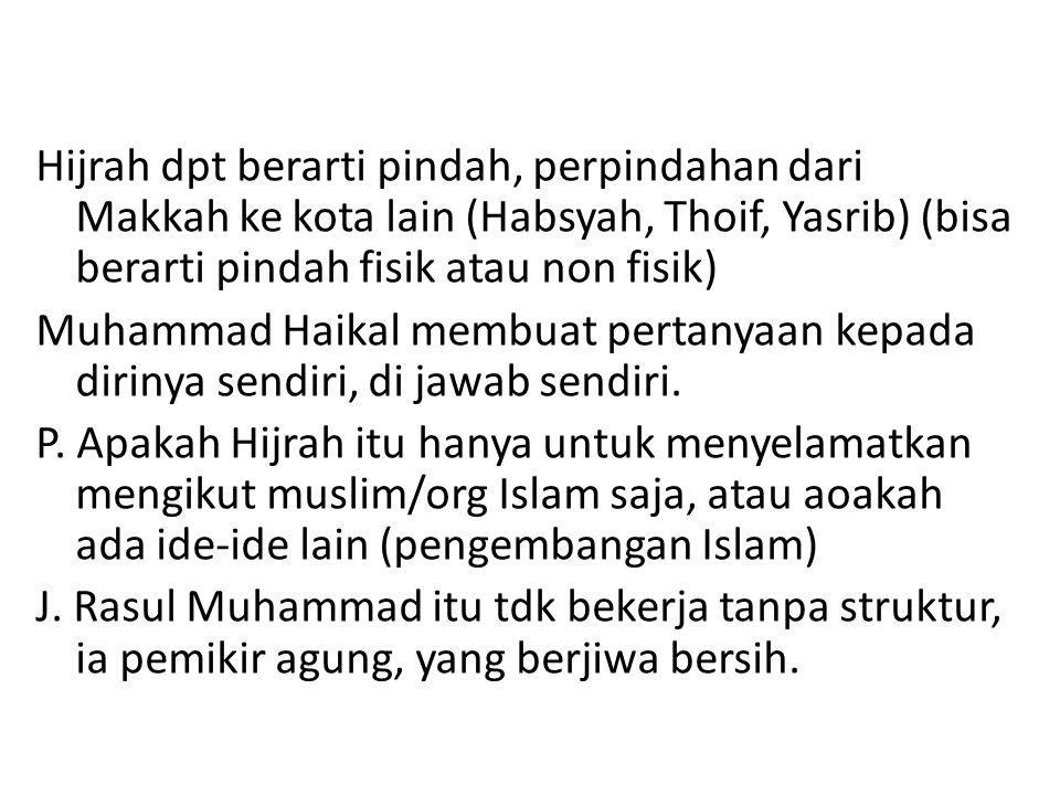 Hijrah dpt berarti pindah, perpindahan dari Makkah ke kota lain (Habsyah, Thoif, Yasrib) (bisa berarti pindah fisik atau non fisik) Muhammad Haikal me