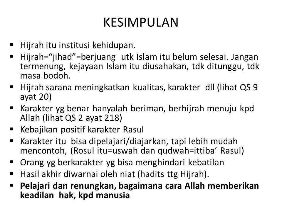 """KESIMPULAN  Hijrah itu institusi kehidupan.  Hijrah=""""jihad""""=berjuang utk Islam itu belum selesai. Jangan termenung, kejayaan Islam itu diusahakan, t"""