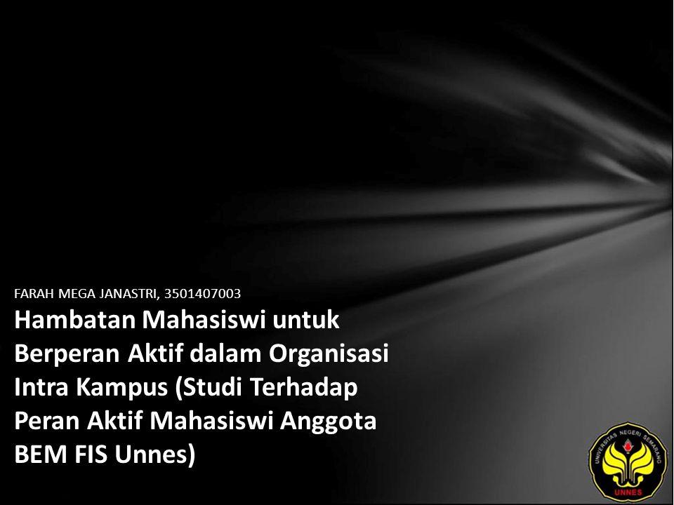 FARAH MEGA JANASTRI, 3501407003 Hambatan Mahasiswi untuk Berperan Aktif dalam Organisasi Intra Kampus (Studi Terhadap Peran Aktif Mahasiswi Anggota BEM FIS Unnes)