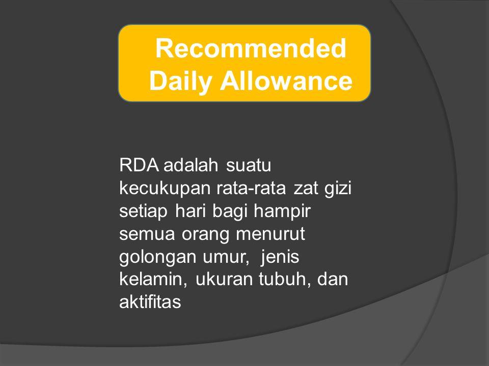 Recommended Daily Allowance RDA adalah suatu kecukupan rata-rata zat gizi setiap hari bagi hampir semua orang menurut golongan umur, jenis kelamin, uk