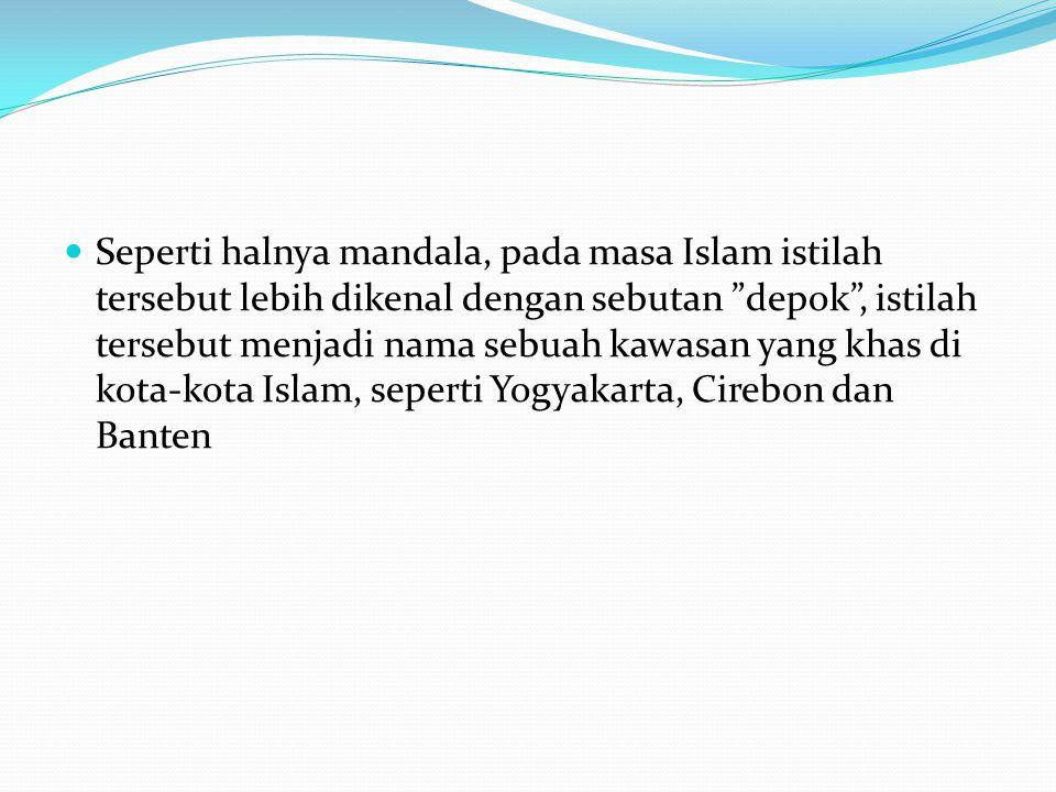 """Seperti halnya mandala, pada masa Islam istilah tersebut lebih dikenal dengan sebutan """"depok"""", istilah tersebut menjadi nama sebuah kawasan yang khas"""