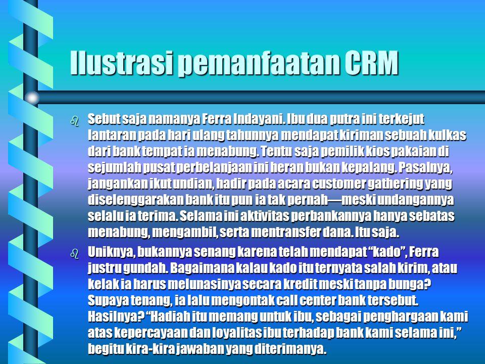 Ilustrasi pemanfaatan CRM b Sebut saja namanya Ferra Indayani.