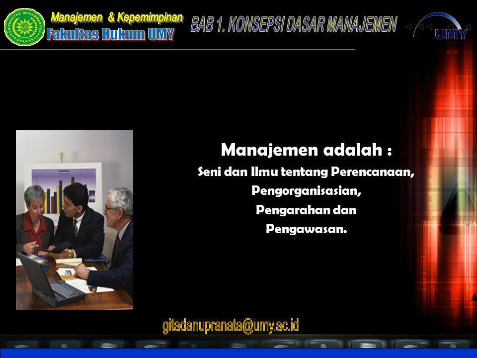 PENGERTIAN MANAJEMEN DAN KEPEMIMPINAN 1.Manajemen = Pengelolaan = Pengaturan Manajemen adalah : Proses Perencanaan, Pengorganisasian, Pengarahan dan Pengawasan.
