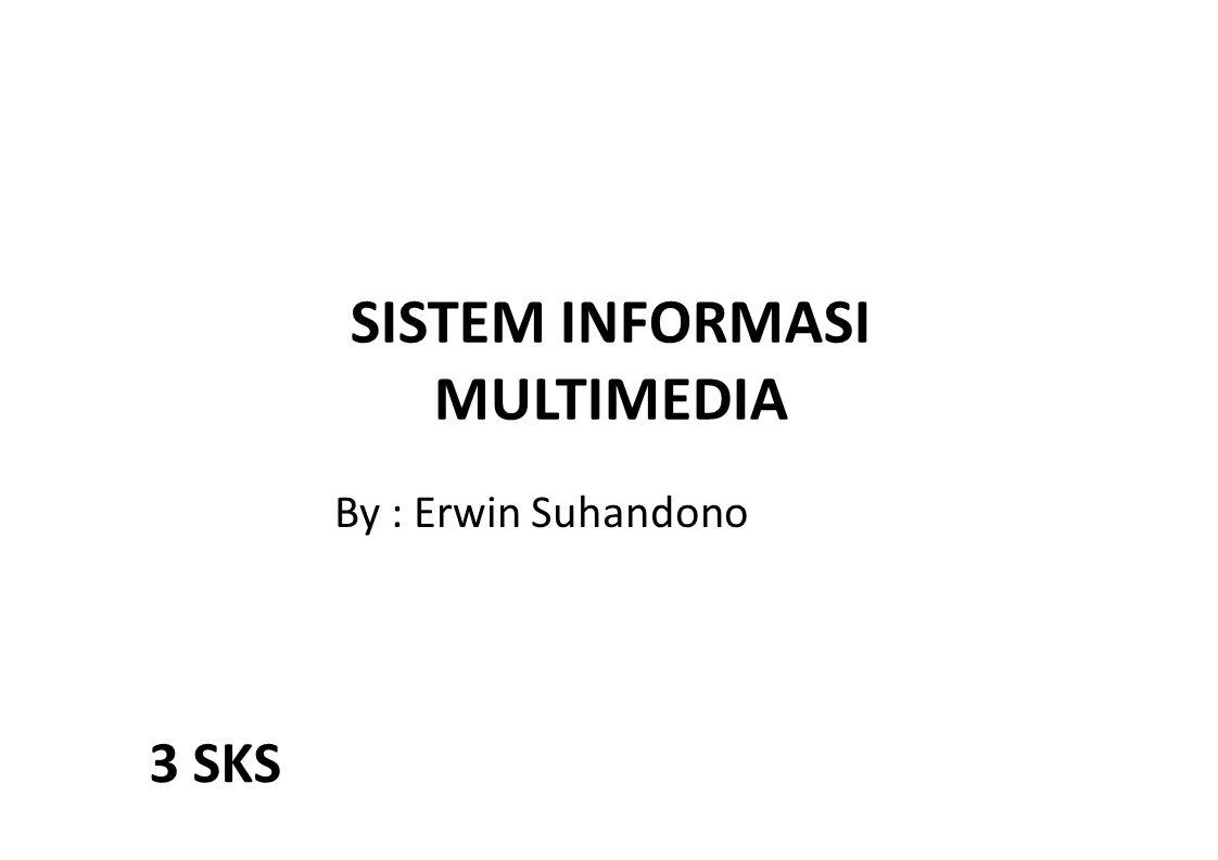 SISTEM INFORMASI MULTIMEDIA By : Erwin Suhandono 3 SKS