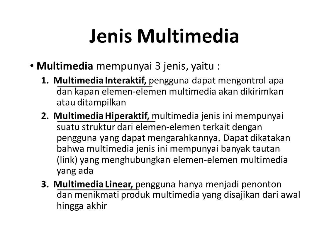 Jenis Multimedia Multimedia mempunyai 3 jenis, yaitu : 1. Multimedia Interaktif, pengguna dapat mengontrol apa dan kapan elemen-elemen multimedia akan