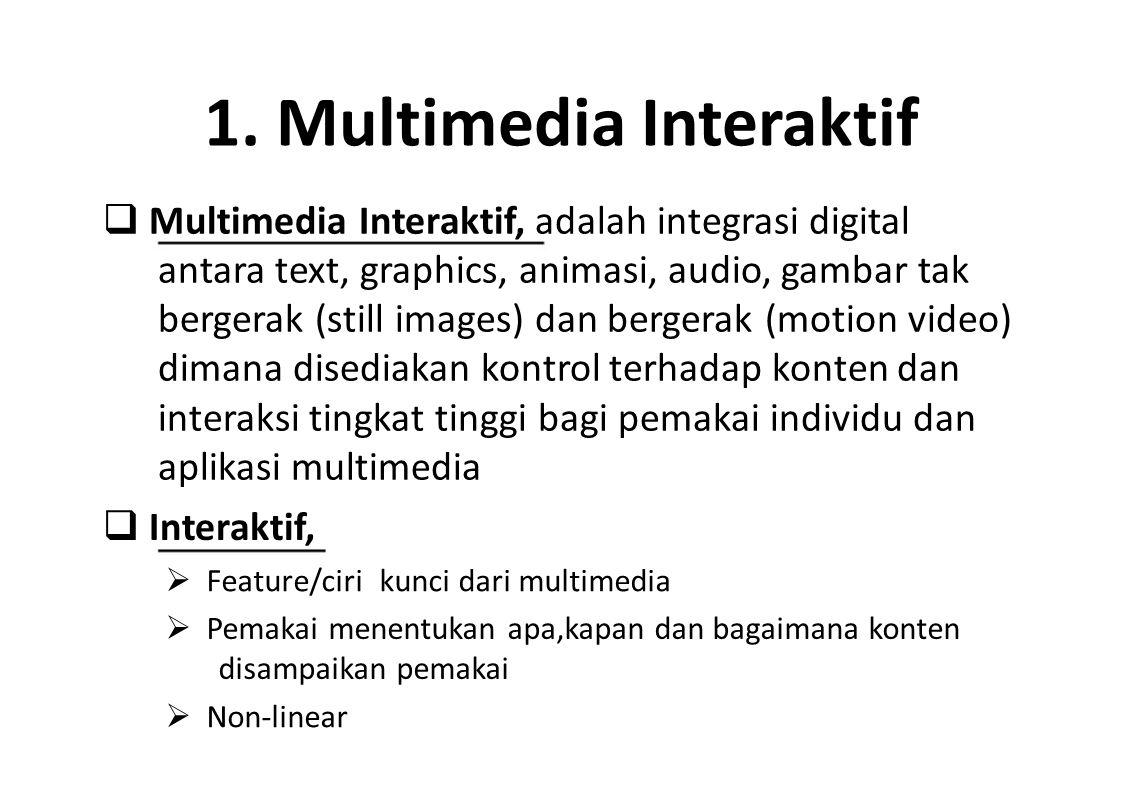 1. Multimedia Interaktif  Multimedia Interaktif, adalah integrasi digital antara text, graphics, animasi, audio, gambar tak bergerak (still images) d