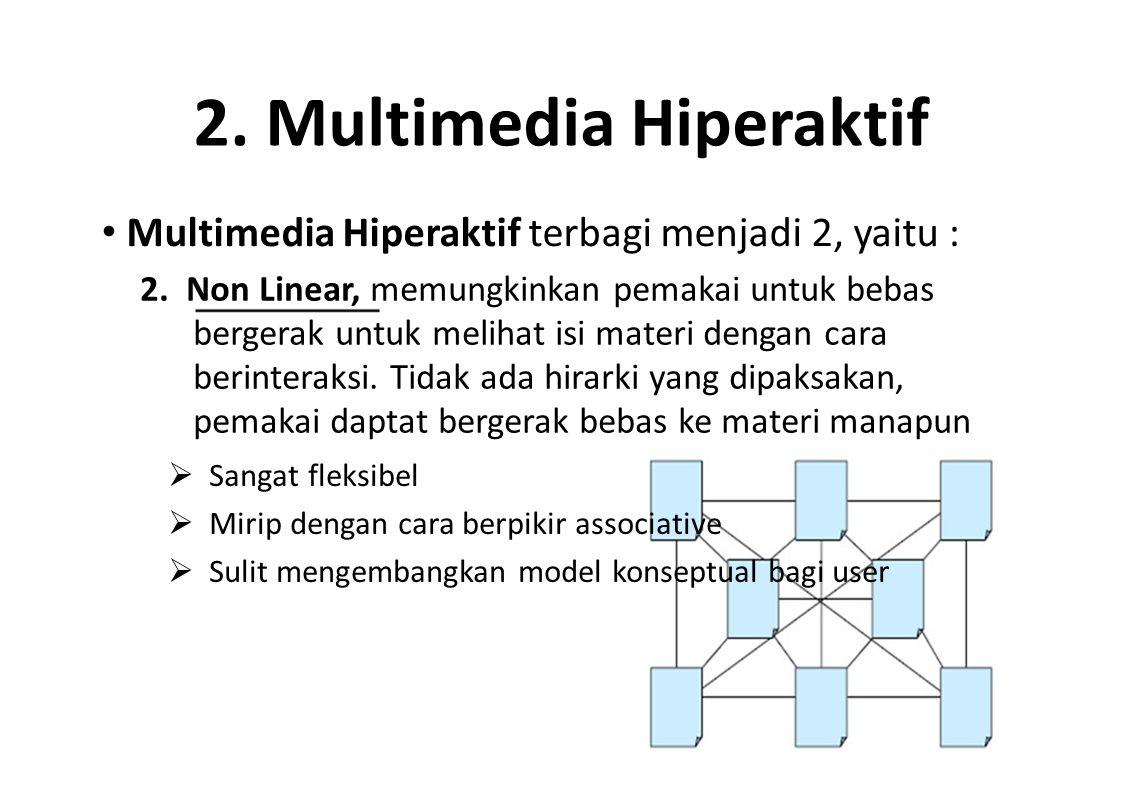 2. Multimedia Hiperaktif Multimedia Hiperaktif terbagi menjadi 2, yaitu : 2. Non Linear, memungkinkan pemakai untuk bebas bergerak untuk melihat isi m