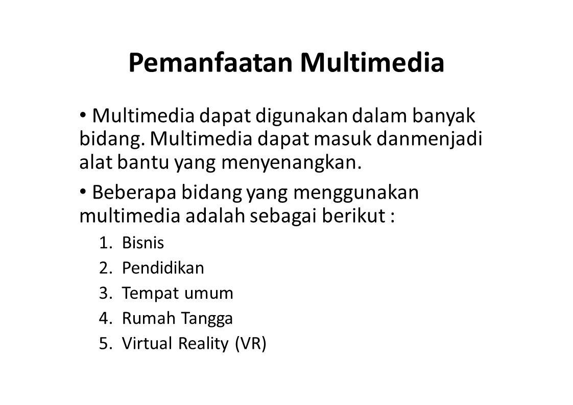 Pemanfaatan Multimedia Multimedia dapat digunakan dalam banyak bidang. Multimedia dapat masuk danmenjadi alat bantu yang menyenangkan. Beberapa bidang