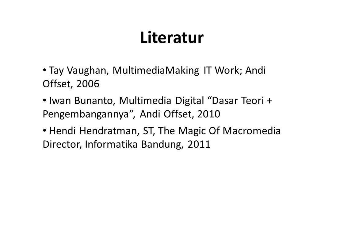 "Literatur Tay Vaughan, MultimediaMaking IT Work; Andi Offset, 2006 Iwan Bunanto, Multimedia Digital ""Dasar Teori + Pengembangannya"", Andi Offset, 2010"