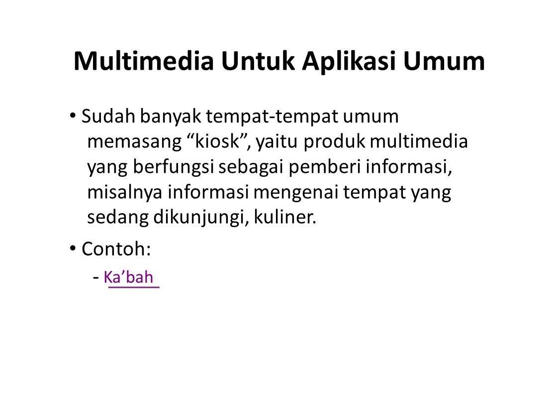 """Multimedia Untuk Aplikasi Umum Sudah banyak tempat-tempat umum memasang """"kiosk"""", yaitu produk multimedia yang berfungsi sebagai pemberi informasi, mis"""