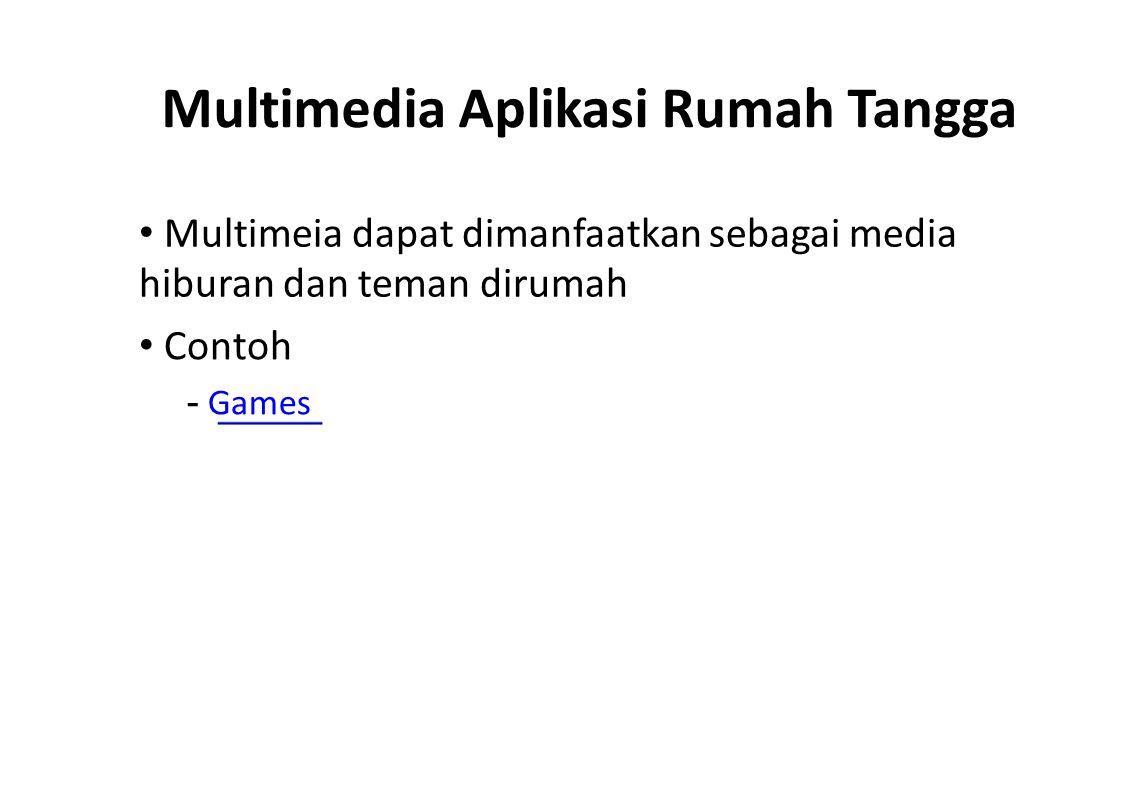 Multimedia Aplikasi Rumah Tangga Multimeia dapat dimanfaatkan sebagai media hiburan dan teman dirumah Contoh - Games